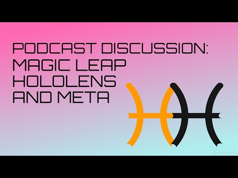 The Holo Herald Podcast: Discussing Magic Leap, Meta, HoloLens