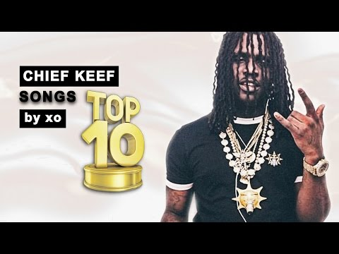 Top 10 ● Chief Keef ● Songs!
