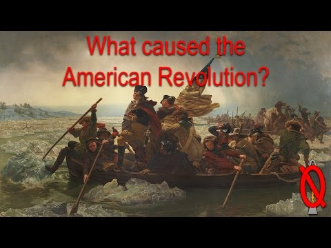 What caused the American Revolution?