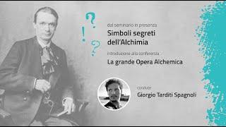 DURANTE IL SEMINARIO: Simboli segreti dell'Alchimia - Giorgio Tarditi Spagnoli