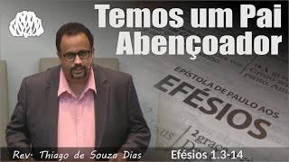 Efésios 1.3-14 - Temos um Pai Abençoador. - Rev. Thiago de Souza Dias.