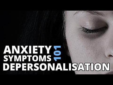 Depersonalisation or Depersonalization, Feelings of Unreality - Anxiety Symptoms 101