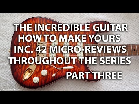 The Incredible Strat Guitar PART THREE - Making Yours Including 42 MICRO-REVIEWS - tonymckenzie-com