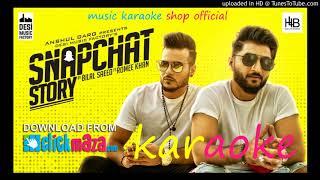 Snapchat Story FT. Bilal Saeed Full Hd Karaoke
