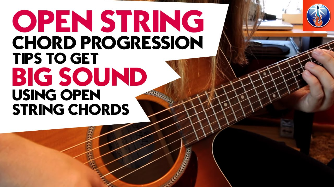 Open String Chord Progression Tips To Get Big Sound Using Open