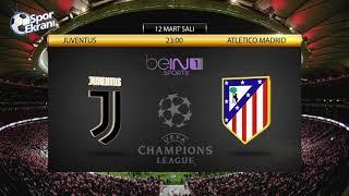 12.03.2019 Juventus-Atletico Madrid Maçı Hangi Kanalda Saat Kaçta? Bein Sports 1 Canlı İzle
