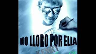 KenRy -No Lloro Por Ella NEW ROMANTICO  2011- DOWLOAND-LYRICS-offcial music 2012-(prod.predicador)
