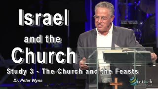 "Israel and The Church Study #3 - ""The Church and the Feasts "" - Dr. Peter Wyns"
