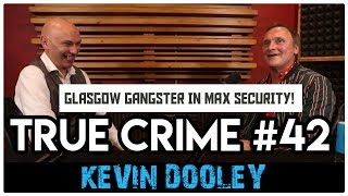 Glasgow Gangster In Max Security Prison: Kevin Dooley | True Crime Podcast 42