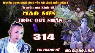 Mao Sơn Tróc Quỷ Nhân [ Tập 314 ] Lấy Lại Tôn Nghiêm - Truyện ma pháp sư - Quàng A Tũn