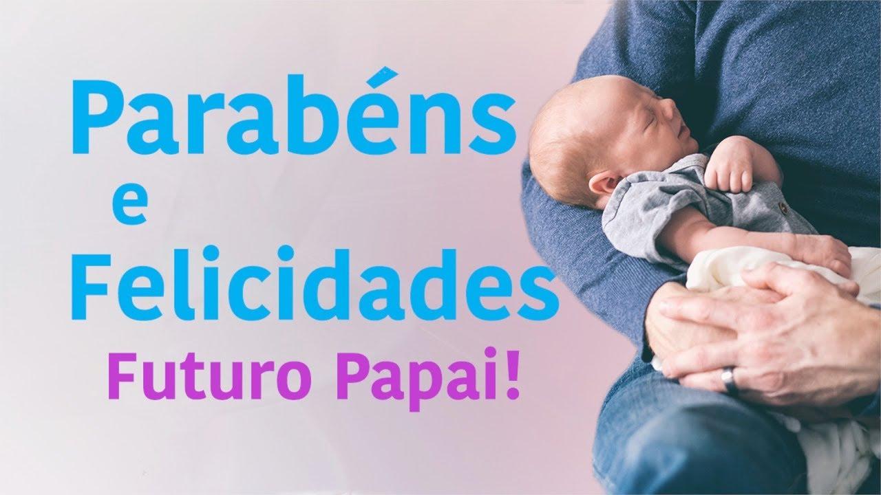 Parabéns E Felicidades Mensagem Para Futuro Papai Youtube