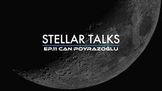 StellarTalks Ep.11 w/ Can Poyrazoğlu