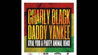 Charly Black - Gyal You A Party Animal ft  Daddy Yankee (Official Remix)