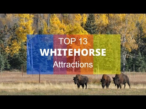 Top 13. Best Tourist Attractions in Whitehorse - Yukon, Canada