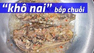 Bắp chuối giả khô nai, món ngon cuối tuần Tập 9
