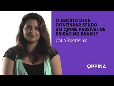 O aborto deve continuar sendo um crime passível de prisão no Brasil? – Cátia Rodrigues