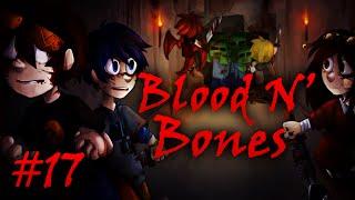 Blood N' Bones - Часть 17 -