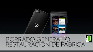 BLACBERRY Z10  Borrado General O Restauracion De Fabrica HD