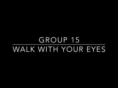 Group 15 Section 1, Walk with your eyes