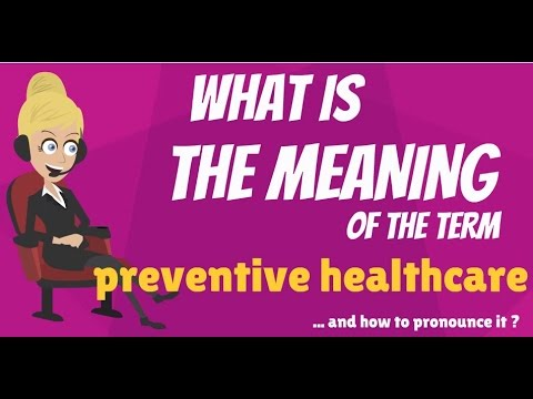 What is PREVENTIVE HEALTHCARE? What does PREVENTIVE HEALTHCARE mean?