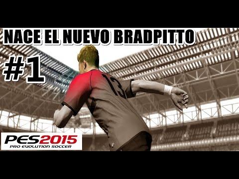PES 2015 | Become a Legend - EL NUEVO BRADPITTO!! #1