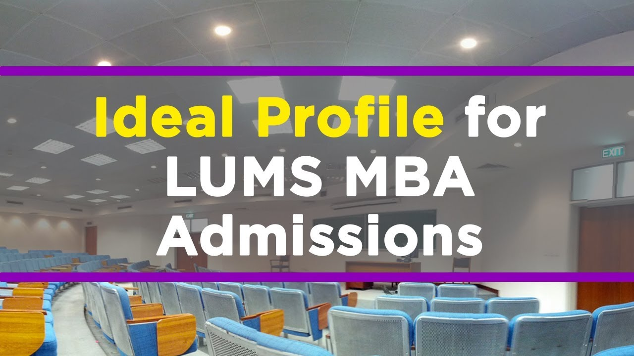 Ideal Profile For Lums Mba Admissions Youtube