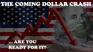 THE COMING DOLLAR CRASH...ARE YOU READY FOR IT?