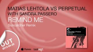 Matias Lehtola vs Perpetual with Sandra Passero - Remind Me (Suncatcher Remix)