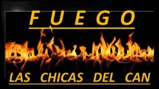 FUEGO - LAS CHICAS DEL CAN