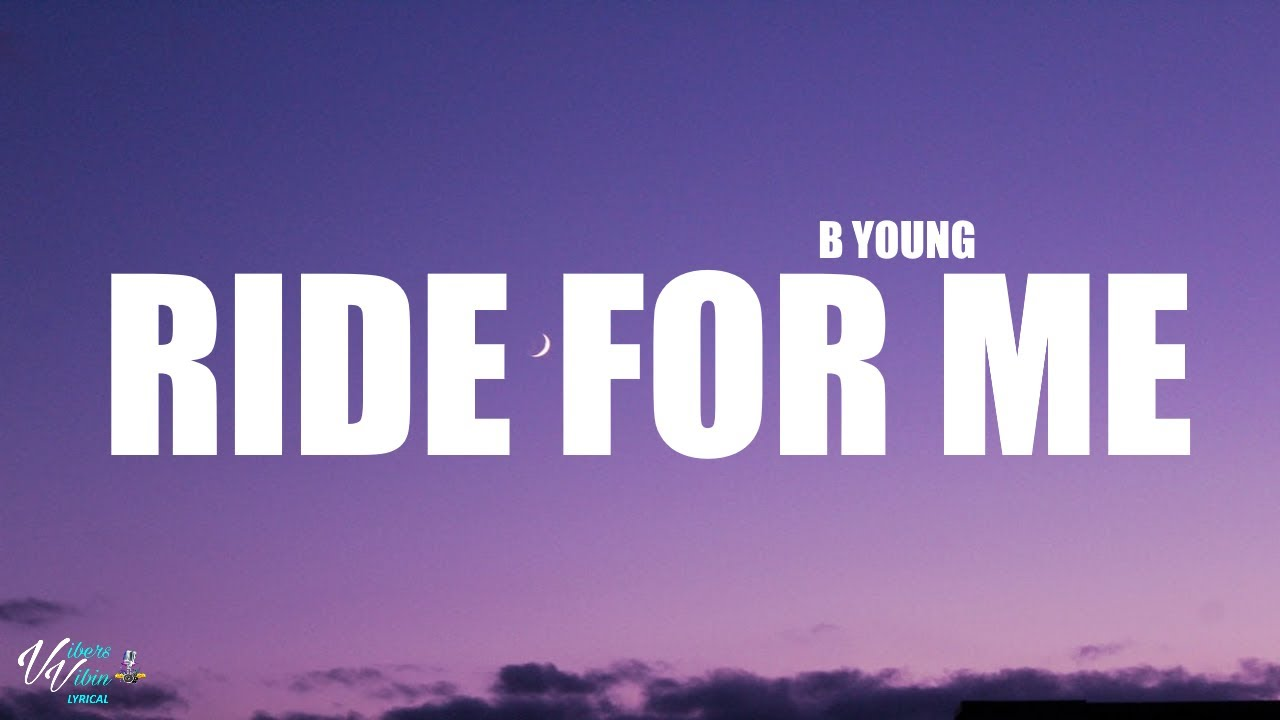 Download B Young - Ride For Me (Lyrics)