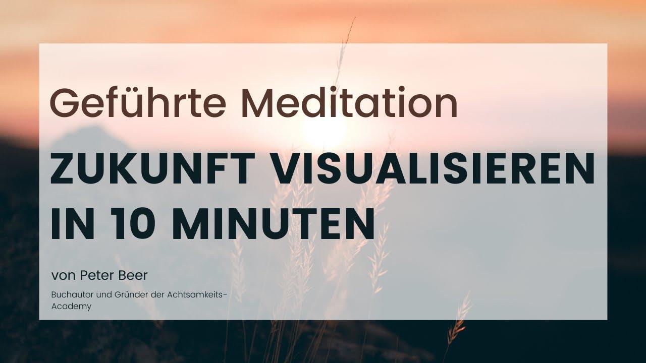 Geführte Meditation: Erschaffe und visualisiere deine Zukunft in 10 Minuten