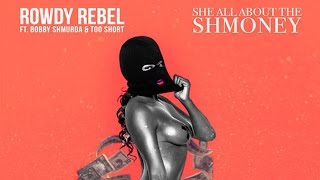 Rowdy Rebel - She All About The Shmoney ft. Bobby Shmurda & Too $hort