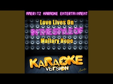 Love Lives On (In the Style of Mallary Hope) (Karaoke Version)