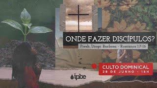 Culto Dominical no Lar - 28/06 - 18h | Onde fazer discípulos? - Diogo Barbosa