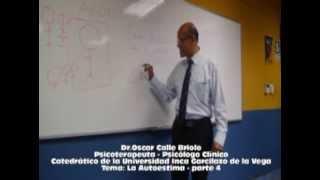 COMO CRECER EN NUESTRA AUTOESTIMA - Parte 4 - Dr. Oscar Calle Briolo