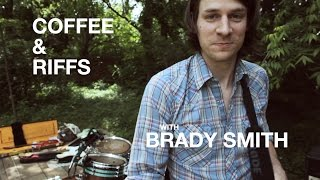 Coffee and Riffs, Part Thirty Two (Brady Smith)