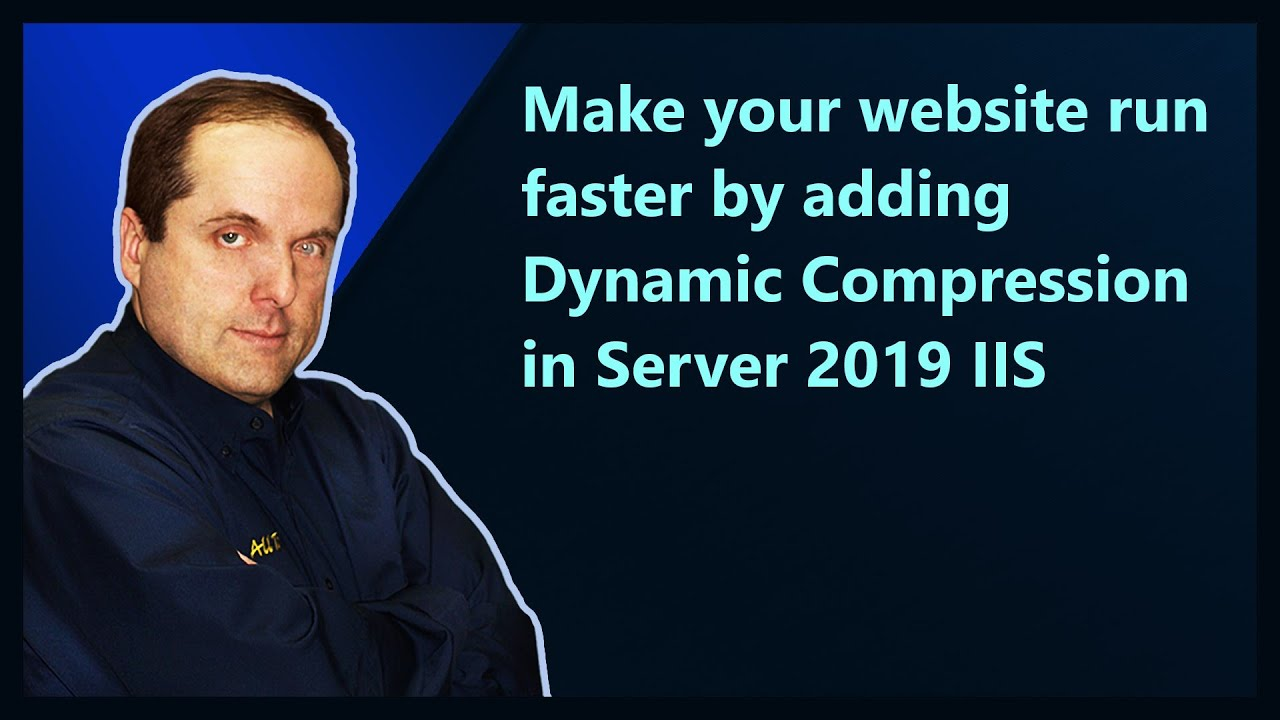 Make your website run faster by adding Dynamic Compression in Server 2019  IIS