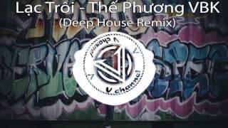 Lạc Trôi - Thế Phương VBK (Deep House Remix)