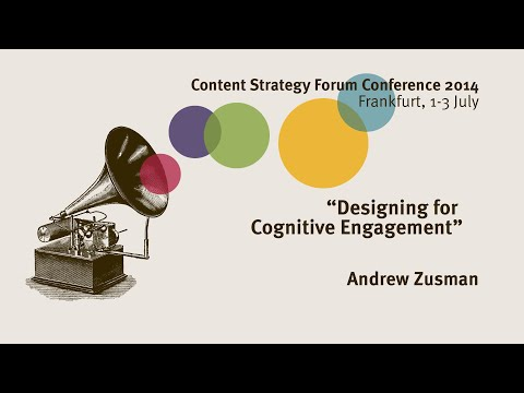 Andrew Zusman: Designing for Cognitive Engagement - Content Strategy Forum 2014