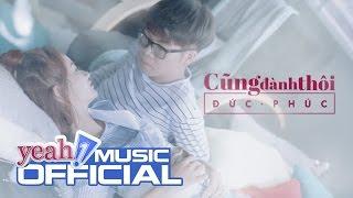 Cũng Đành Thôi | Đức Phúc | Official MV 4K | Nhạc trẻ hay mới nhất