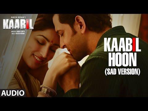 Kaabil Hoon - Sad Version Song (Audio) |  Kaabil | Hrithik Roshan, Yami Gautam | Jubin Nautiyal