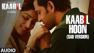 Download Hindi Video Songs - Kaabil Hoon - Sad Version Song (Audio) |  Kaabil | Hrithik Roshan, Yami Gautam | Jubin Nautiyal
