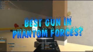 Roblox Phantom Forces What Is The Best Gun To Use? What Gun You Should Use For Phantom Forces!