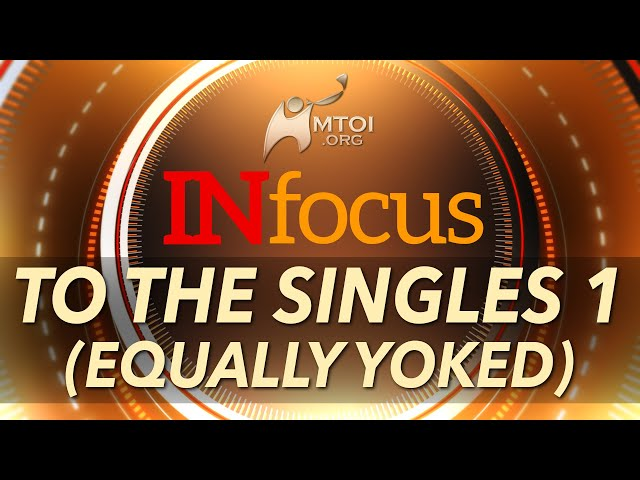 INFOCUS   To the Singles 1 (Equally Yoked)