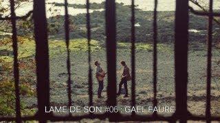 Gael Faure :  Tu me suivras | LAME DE SON #6 - Part II