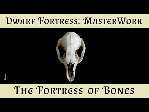 "Dwarf Fortress Masterwork - 01 - ""The Fortress of Bones"""