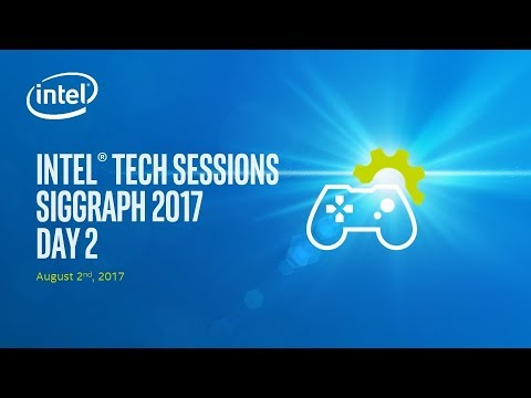 SIGGRAPH 2017 Technical Sessions Day 2 Presented by Intel