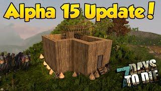 New Update Start! - 7 Days to Die [Ep. 1] - ALPHA 15 Update Series!