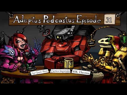 Adeptus Podcastus - A Warhammer 40,000 Podcast - Episode 31