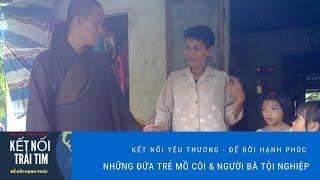 KẾT NỐI TRÁI TIM    TẬP 3     Những đứa trẻ mồ côi và Bà ngoại già bất hạnh